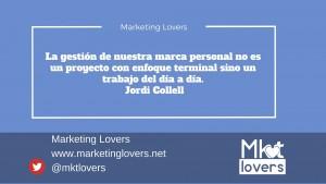 La gestión de nuestra marca personal no es un proyecto con enfoque terminal sino un trabajo del día a día.  Jordi Collell